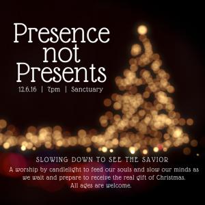 Presence Not Presents Worship Service